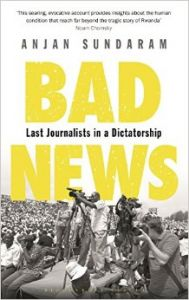 Bad News: Last Journalists in a Dictatorship (English) (Hardcover): Book by Anjan Sundaram