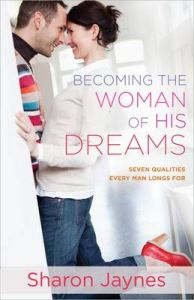 Becoming the Woman of His Dreams: Seven Qualities Every Man Longs for: Book by Sharon Jaynes