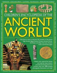 Children's Encyclopedia of the Ancient World: Step Back in Time to Discover the Wonders of the Stone Age, Ancient Egypt, Ancient Greece, Ancient Rome, the Aztecs and Maya, the Incas, Ancient China and Ancient Japan