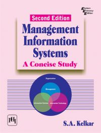 MANAGEMENT INFORMATION SYSTEMS : A Concise Study: Book by S.A. Kelkar