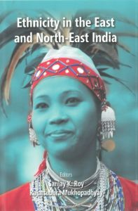 Ethnicity In The East And North-East India: Book by Sanjay K Roy/Rajatsubhra Mukhopadhyay