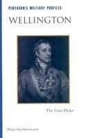 Wellington : The Iron Duke: Book by Philip J. Haythornthwaite