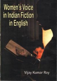 Women's Voice in Indian Fiction in English: Book by Vijay Kumar Roy