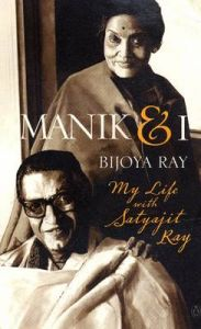 Manik and I: My Life with Satyajit Ray: Book by Bijoya Ray