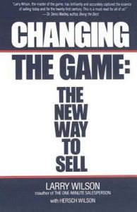 Changing the Game: New Way to Sell: Book by Larry Wilson