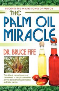 The Palm Oil Miracle: Discover the Healing Power of Palm Oil: Book by Bruce Fife