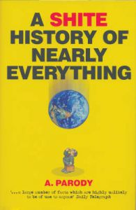 A Shite History of Nearly Everything: Book by A. Parody