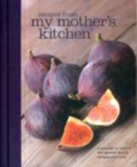 RECIPES FROM MY MOTHERS KITCHEN (RECIPES FROM MY MOTHERS KITCHEN): Book by Hard Bound