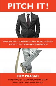 Pitch It!: Inspirational stories from the cricket dressing room to the corporate boardroom: Book by Dev Prasad