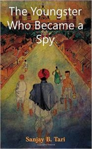 The Youngster Who Became A Spy: Book by Sanjay B. Tari