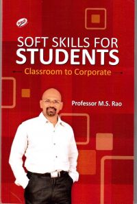 Soft Skills For Students Classroom To Corporate (English): Book by M. S. Rao