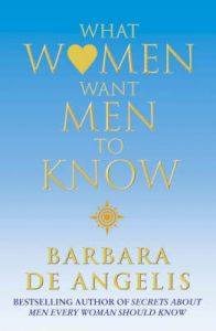 What Women Want Men to Know: Book by Barbara De Angelis