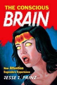 The Conscious Brain: How Attention Engenders Experience: Book by Jesse J. Prinz