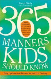 365 Manners Kids Should Know: Games, Activities, and Other Fun Ways to Help Children and Teens Learn Etiquette: Book by Sheryl Eberly