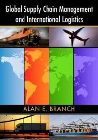 Global Supply Chain Management and International Logistics: Book by Alan E. Branch