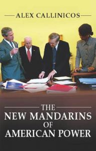The New Mandarins of American Power: The Bush Administration's Plans for the World: Book by Alex Callinicos