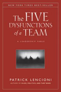 The Five Dysfunctions of a Team: A Leadership Fable: Book by Patrick M. Lencioni