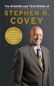 The Wisdom and Teachings of Stephen R. Covey: Book by Stephen R. Covey