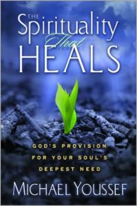 The Spirituality That Heals: God\'s Provision for Your Soul\'s Deepest Need (English) (Hardcover): Book by Michael Youssef
