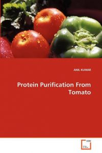 Protein Purification from Tomato: Book by Anil Kumar, Pro (University of Delhi, India University of Delhi University of Delhi Rutgers University, Piscataway, New Jersey, USA University of Delhi University of Delhi Rutgers University, Piscataway, New Jersey, USA University of Delhi University of Delhi)