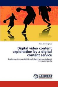 Digital Video Content Exploitation by a Digital Content Service: Book by Henk Jan Borghuis