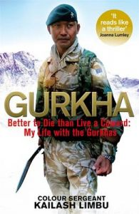 Gurkha: Better to Die Than Live a Coward: My Life in the Gurkhas: Book by Colour-Sergeant Kailash Khebang