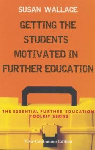 Getting the Students Motivated in Further Education: The Essential Further Education Toolkit Series (English)