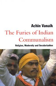 The Furies of Indian Communalism: Religion, Modernity and Secularization: Book by Achin Vanaik