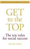 Get to the Top: The Ten Rules for Social Success: Book by Suhel Seth