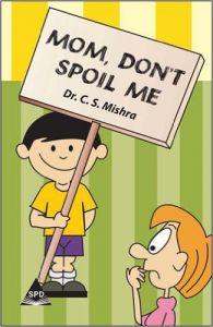 Mom Don't Spoil Me Vol.1: Book by Dr. Mishra C. S.