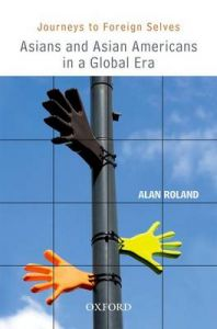 Journeys to Foreign Selves: Asians and Asian Americans in a Global Era: Book by Alan Roland
