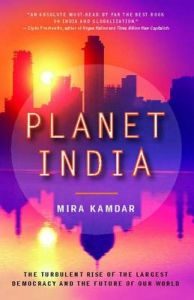 Planet India: The Turbulent Rise of the Largest Democracy and the Future of Our World: Book by Mira Kamdar