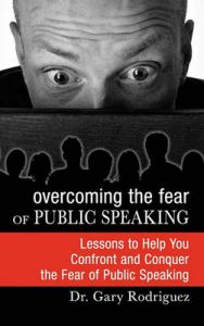 Overcoming the Fear of Public Speaking: Book by Gary Rodriguez