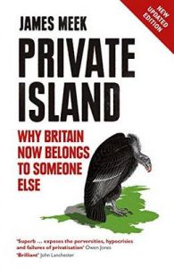 Private Island: Why Britain Now Belongs to Someone Else: Book by James Meek