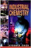 Industrial Chemistry, 2012 (English) 01 Edition (Paperback): Book by Ayodhya Singh