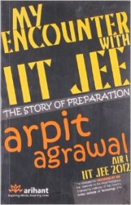 My Encounter With IIT JEE: The story of preparation: Book by Arpit Agrawal