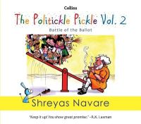 The Politickle Pickle Volume 2: Battle of the Ballot (English) (Paperback): Book by Navare Shreyas