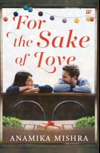 For The Sake Of Love: Book by Anamika Mishra