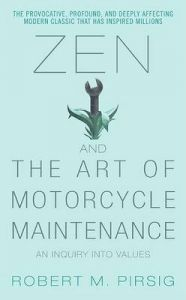 Zen and the Art of Motorcycle Maintenance: An Inquiry Into Values: Book by Robert M Pirsig