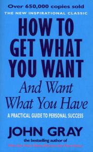 How To Get What You Want And Want What You Have: Book by John Gray