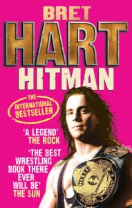 Hitman: My Real Life in the Cartoon World of Wrestling: Book by Bret Hart