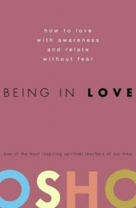 Being in Love: How to Love with Awareness and Relate Without Fear (English) (Paperback): Book by Osho