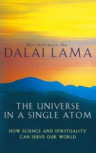The Universe in a Single Atom: How Science and Spirituality Can Serve Our World: Book by His Holiness The Dalai Lama