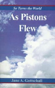 As Pistons Flew: So Turns the World: Book by Jane A. Gottschall