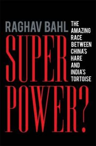 Superpower?: The Amazing Race Between China's Hare and India's Tortoise: Book by Raghav Bahl
