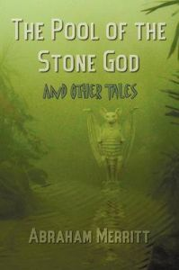 The Pool of the Stone God and Other Tales: Book by Abraham Grace Merritt
