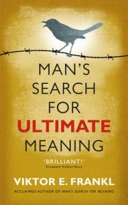 Man's Search for Ultimate Meaning: Book by Viktor E. Frankl