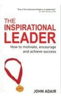 The Inspirational Leader (How to Motivate, Encourage & Achieve Success): Book by John Adair