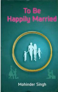 To Be Happily Married: Book by Mohinder Singh