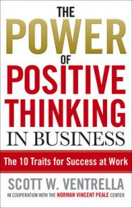 The Power of Positive Thinking in Business: 10 Traits for Maximum Results: Book by Scott W. Ventrella